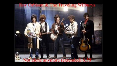 Not alone anymore (extended) - Roy Orbison & The Traveling